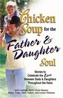 Chicken Soup for the Father  Daughter Soul  Stories to Celebrate the Love Between Dads  Daughters Throughout the Years