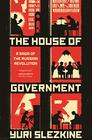The House of Government A Saga of the Russian Revolution