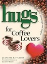Hugs for Coffee Lovers Stories Sayings and Scriptures to Encourage and Inspire