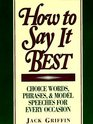 How to Say It Best  Choice Words Phrases and Model Speeches for Every Occasion