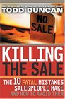 Killing the Sale  The 10 Fatal Mistakes Salespeople Make  How To Avoid Them