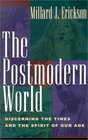 The Postmodern World Discerning the Times and the Spirit of Our Age