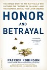 Honor and Betrayal The Untold Story of the Navy SEALs Who Captured the Butcher of Fallujah--and the Shameful Ordeal They Later Endured