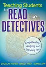 Teaching Students to Read Like Detectives Comprehending Analyzing and Discussing Text