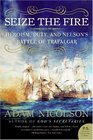 Seize the Fire Heroism Duty and Nelson's Battle of Trafalgar