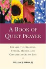 A Book of Quiet Prayer For All the Seasons Stages Moods and Circumstances of Life