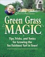 Jerry Baker's Green Grass Magic Tips Tricks and Tonics for Growing the ToeTicklinest Turf in Town