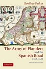 The Army of Flanders and the Spanish Road, 1567-1659 : The Logistics of Spanish Victory and Defeat in the Low Countries' Wars (Cambridge Studies in Early Modern History)