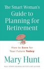 The Smart Woman's Guide to Planning for Retirement How to Save for Your Future Today