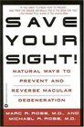 Save Your Sight  Natural Ways to Prevent and Reverse Macular Degeneration