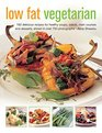 Low Fat Vegetarian 180 Delicious Recipes For Healthy Soups Salads Main Courses And Desserts Shown In Over 750 Photographs