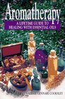 Aromatherapy : A Lifetime Guide to Healing with Essential Oils