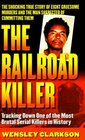 The Railroad Killer: The Shocking True Story of Angel Maturino Resendez and His Alleged Trail of Death (St. Martin's True Crime Library)