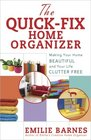 The Quick-Fix Home Organizer Making Your Home Beautiful and Your Life Clutter Free