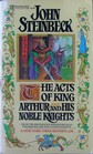 The Acts of King Arthur and His Noble Knights : From the Winchester Manuscripts of Thomas Malory and Other Sources