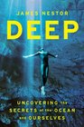 Deep Uncovering the Secrets of the Ocean and Ourselves
