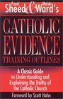Catholic Evidence Training Outlines A Classic Guide to Understanding  Explaining the Truths of the Catholic Church