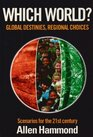 Which World Scenarios for the 21st Century - Global Destinies Regional Choices