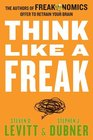 Think Like a Freak Intl The Authors of Freakonomics Offer to Retrain Your Brain
