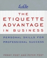 The Etiquette Advantage in Business : Personal Skills for Professional Success