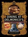 Dining at Delmonico's The Story of America's Oldest Restaurant