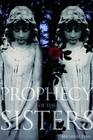 Prophecy of the Sisters (Prophecy of the Sisters Trilogy, Book I)