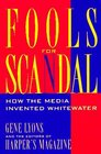 Fools for Scandal How the Media Invented Whitewater