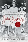 Jackie Janet  Lee The Secret Lives of Janet Auchincloss and Her Daughters Jacqueline Kennedy Onassis and Lee Radziwill