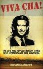 Viva Cha The Life and Revolutionary Times of Il Commandante Cha Windsera