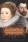 Elizabeth's Spymaster Francis Walsingham and the Secret War That Saved England