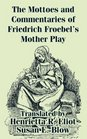 Mottoes and Commentaries of Friedrich Froebel's Mother Play The