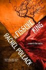 The Fissure King A Novel in Five Stories