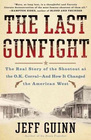 The Last Gunfight The Real Story of the Shootout at the O K Corral -- and How It Changed the American West