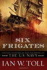 Six Frigates The Epic History of the Founding of the US Navy