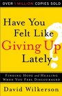 Have You Felt Like Giving Up Lately Finding Hope and Healing When You Feel Discouraged