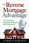 The Reverse Mortgage Advantage The Tax-Free House Rich Way to Retire Wealthy