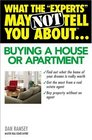 What the Experts May Not Tell You About Buying a House or Apartment