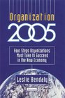 Organization 2005 Four Steps Organizations Must Take to Succeed in the New Economy