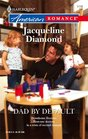 Dad By Default (Downhome Doctors, Bk 4) (Harlequin American Romance, No 1118)