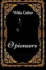 O Pioneers By Willa Cather - Illustrated