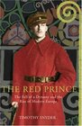 The Red Prince  The Fall of a Dynasty and the Rise of Modern Europe