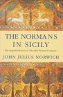 The Normans in Sicily : The Normans in the South 1016-1130 and the Kingdom in the Sun 1130-1194