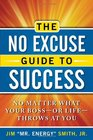 The No Excuse Guide to Success No Matter What Your Bossor LifeThrows at You