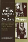 Paris Embassy of Sir Eric Phipps  Anglo-French Relations and Foreign Office 1937-1939