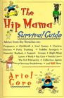 The Hip Mama Survival Guide : Advice from the Trenches on Pregnancy, Childbirth, Cool Names, Clueless Doctors, Potty Training and Toddler Avengers