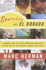 Searching for El Dorado  A Journey into the South American Rainforest on the Tail of the World's Largest Gold Rush