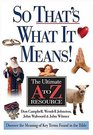 So That's What It Means!: The Ultimate A to Z Resource
