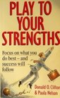 Play to Your Strengths Focus on What You Do Best and Success Will Follow