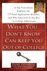 What You Don't Know Can Keep You Out of College A Top Consultant Explains the 13 Fatal Application Mistakes and Why Character Is the Key to College Admissions