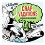 Crap Vacations  50 Tales of Hell on Earth